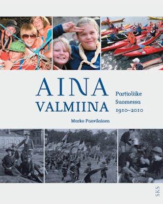 Aina Valmiina - Partioliike Suomessa 1910-2010